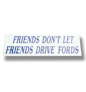 Bumper Sticker - Friends Don't Let Friends Drive Fords