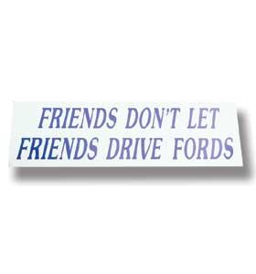 Bumper Sticker - Friends Don't Let Friends Drive Fords