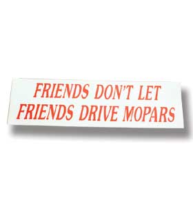 Bumper Sticker - Friends Don't Let Friends Drive Mopars